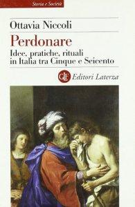 Copertina di 'Perdonare. Idee, pratiche, rituali in Italia tra Cinque e Seicento'