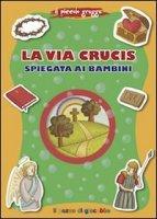 La via Crucis spiegata ai bambini - Baffetti Barbara