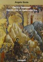Chi è il cristiano? Duemila anni un ideale senza fine - Scola Angelo