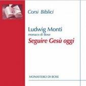 Seguire Gesù oggi - Ludwig Monti