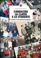 Conoscere la classe e lo studente. Costruire e usare questionari pedagogici - Vincenzi Antonio B.