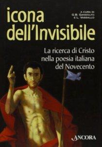 Copertina di 'Icona dell'invisibile. La ricerca di Cristo nella poesia italiana del Novecento'