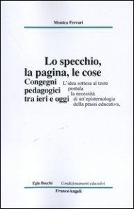 Copertina di 'Lo specchio, la pagina, le cose. Congegni pedagogici tra ieri e oggi'