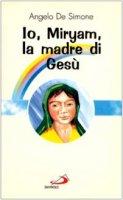 Io, Miryam, la madre di Gesù - De Simone Angelo