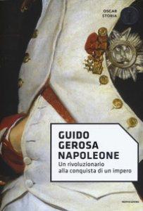 Copertina di 'Napoleone. Un rivoluzionario alla conquista di un impero'