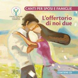 Copertina di 'L' offertorio di noi due. Canti per spose e famiglie. Con CD Audio'