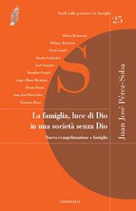 Copertina di 'La famiglia, luce di Dio in una società senza Dio'