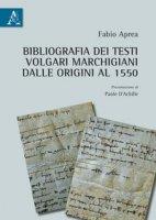 Bibliografia dei testi volgari marchigiani dalle Origini al 1550 - Aprea Fabio