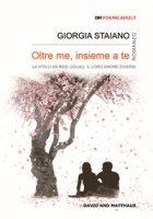 Oltre me, insieme a te. La vita li ha resi uguali, il loro amore diverso - Staiano Giorgia