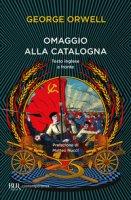 Omaggio alla Catalogna. Testo inglese a fronte - Orwell George