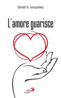 L' amore guarisce - Jampolsky Gerald G.