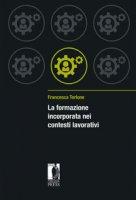 La formazione incorporata nei contesti lavorativi - Torlone Francesca