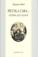 Piccola cara... Lettere alle allieve - Weil Simone