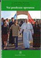 Voi predicate speranza - Francesco (Jorge Mario Bergoglio)