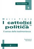 I cattolici oltre la politica. La fine della DC e il ritorno al popolarismo - Timio Mario