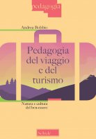 Pedagogia del viaggio e del turismo - Andrea Bobbio
