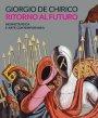 Giorgio de Chirico. Ritorno al futuro. Neometafisica e arte contemporanea. Catalogo della mostra (Torino, 18 aprile-25 agosto 2019). Ediz. a colori