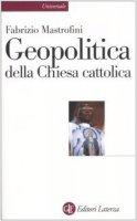 Geopolitica della Chiesa cattolica - Mastrofini Fabrizio