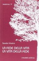 La fede della vita, la vita della fede - Sandro Vitalini