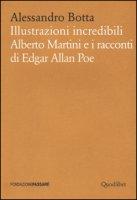 Illustrazioni incredibili. Alberto Martini e i racconti di Edgar Allan Poe - Botta Alessandro