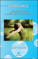 Aspergirls. Valorizzare le donne con sindrome di Asperger e condizioni dello spettro autistico lieve - Simone Rudy