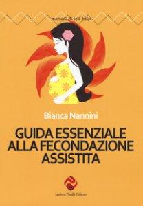 Copertina di 'Guida essenziale alla fecondazione assistita'