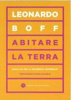 Abitare la terra. Quale via per la fraternità - Leonardo Boff