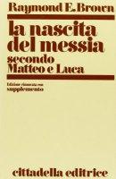 La nascita del Messia secondo Matteo e Luca - Brown Raymond E.