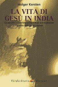 Copertina di 'Vita di Gesù in India. La sua vita sconosciuta prima e dopo la crocifissione. La verità sulla Sacra Sindone (La)'