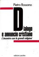 Dialogo e annuncio cristiano. L'incontro con le grandi religioni - Rossano Pietro
