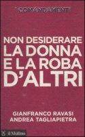 Non desiderare la donna e la roba d'altri - Ravasi Gianfranco, Tagliapietra Andrea