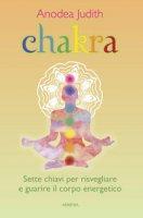Chakra. Sette chiavi per risvegliare e guarire il corpo energetico - Judith Anodea