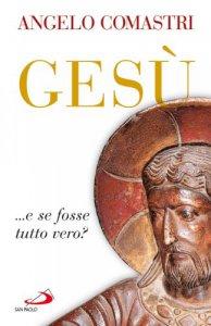 Copertina di 'Gesù e se fosse tutto vero?'