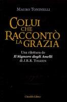 Colui che raccontò la Grazia - Mauro Toninelli