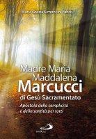 Madre Maria Maddalena Marcucci di Gesù sacramentato - Simoncini Fabris M. Grazia