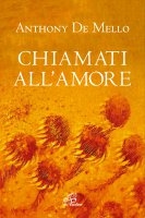 Chiamati all'amore. - Anthony De Mello