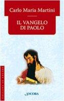 Il Vangelo di Paolo - Martini Carlo Maria