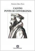 Calvino punto di convergenza. - Tosto Francesco D.