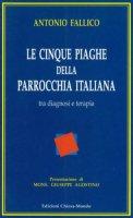 Le cinque piaghe della parrocchia italiana. Tra diagnosi e terapia - Fallico Antonio
