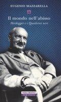 Il mondo nell'abisso. Heidegger e i Quaderni neri - Mazzarella Eugenio
