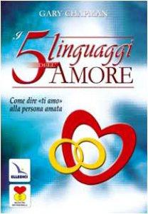 """Copertina di 'I cinque linguaggi dell'amore. Come dire """"ti amo"""" alla persona amata'"""