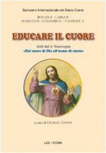 Copertina di 'Educare il cuore. Atti del 2° Convegno: «Dal cuore di Dio all'uomo di cuore»'