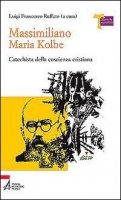 Massimiliano Maria Kolbe. Catechista della coscienza cristiana - Luigi Francesco Ruffato (a cura)