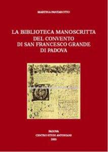 Copertina di 'La Biblioteca manoscritta del Convento di San Francesco Grande di Padova'