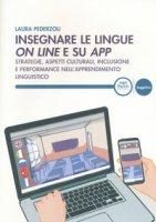 Insegnare le lingue on line e su app. Strategie, aspetti culturali, inclusione e performance nell'apprendimento linguistico - Pederzoli Laura