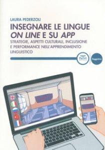 Copertina di 'Insegnare le lingue on line e su app. Strategie, aspetti culturali, inclusione e performance nell'apprendimento linguistico'