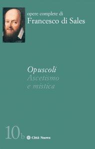 Copertina di 'Opuscoli. Ascetismo e mistica'