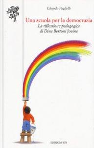 Copertina di 'Una scuola per la democrazia. La riflessione pedagogica di Dina Bertoni Jovine'
