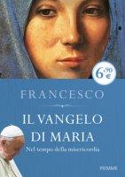 Il Vangelo di Maria - Francesco (Jorge Mario Bergoglio)