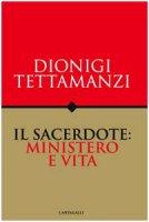Il sacerdote: ministero e vita - Tettamanzi Dionigi